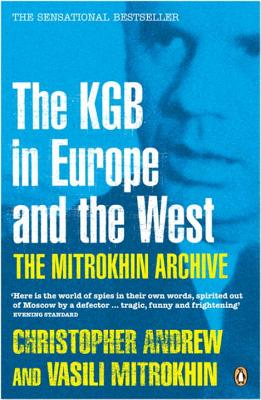 The Mitrokhin Archive: The KGB in Europe and the West - Andrew, Christopher, and Mitrokhin, Vasili
