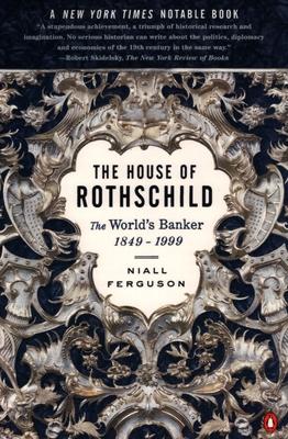 The House of Rothschild: The World's Banker: 1849-1999 - Ferguson, Niall