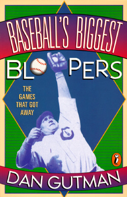 Baseball's Biggest Bloopers: The Games That Got Away - Gutman, Dan
