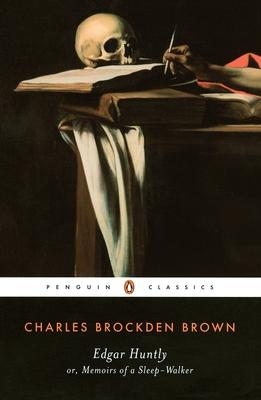 Edgar Huntly Or, Memoirs of a Sleep-Walker: Or, Memoirs of a Sleep-Walker - Brown, Charles Brockden, and Grabo, Norman S (Editor)