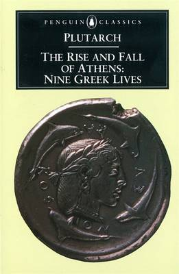 The Rise and Fall of Athens: Nine Greek Lives - Plutarch, and Kilvert, Ian S (Translated by), and Scott-Kilvert, Ian (Translated by)