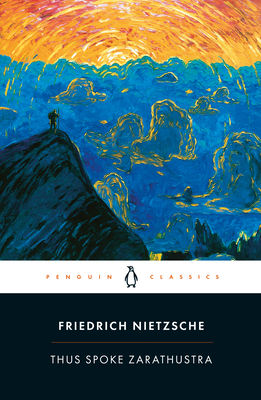 Thus Spoke Zarathustra: A Book for Everyone and No One - Nietzsche, Friedrich Wilhelm, and Kaufmann, Walter (Translated by), and Hollingdale, R J (Translated by)