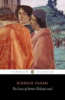 Lives of the Artists: Volume 1 - Vasari, Giorgio, and Bull, George (Editor)