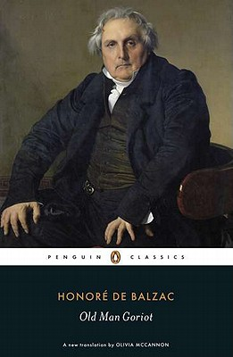 Old Man Goriot - Balzac, Honore de, and McCannon, Olivia (Translated by), and Robb, Graham (Introduction by)