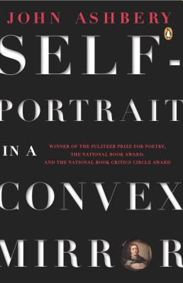 Self-Portrait in a Convex Mirror - Ashbery, John, and Ashberry, J
