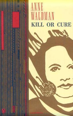 Kill or Cure - Waldman, Anne