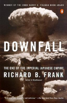 Downfall: The End of the Imperial Japanese Empire - Frank, Richard B