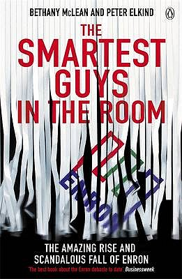 The Smartest Guys in the Room: The Amazing Rise and Scandalous Fall of Enron - McLean, Bethany, and Elkind, Peter
