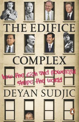 The Edifice Complex: How the Rich and Powerful Shape the World - Sudjic, Deyan