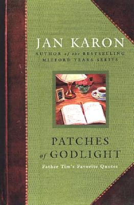 Patches of Godlight: Father Tim's Favorite Quotes - Karon, Jan