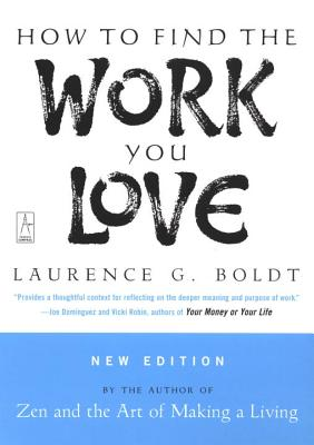 How to Find the Work You Love - Boldt, Laurence G