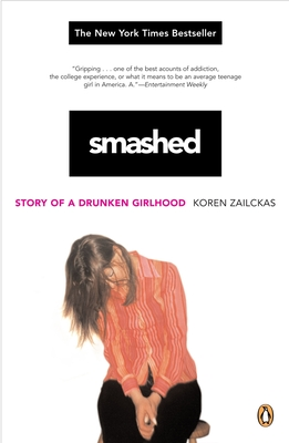 Smashed: Story of a Drunken Girlhood - Zailckas, Koren