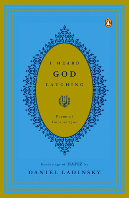 I Heard God Laughing: Poems of Hope and Joy - Hafiz, and Ladinsky, Daniel (Translated by)