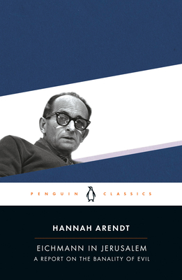 Eichmann in Jerusalem: A Report on the Banality of Evil - Arendt, Hannah, Professor, and Elon, Amos, Professor (Introduction by)
