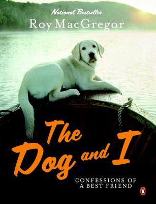 The Dog and I: Confessions of a Best Friend - MacGregor, Roy