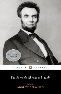 The Portable Abraham Lincoln - Lincoln, Abraham, and Delbanco, Andrew (Editor)