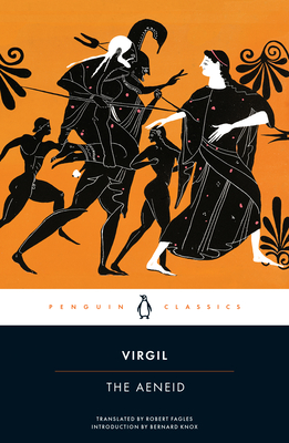 The Aeneid - Virgil, and Fagles, Robert, Professor (Translated by), and Knox, Bernard, Professor (Introduction by)