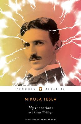 My Inventions and Other Writings - Tesla, Nikola, and Hunt, Samantha (Introduction by)