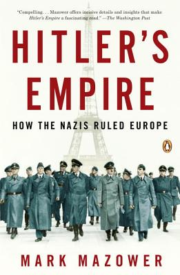 Hitler's Empire: How the Nazis Ruled Europe - Mazower, Mark, Professor