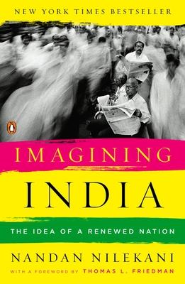 Imagining India: The Idea of a Renewed Nation - Nilekani, Nandan, and Friedman, Thomas L (Foreword by)