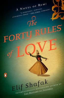 The Forty Rules of Love: A Novel of Rumi - Shafak, Elif
