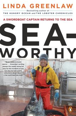 Seaworthy: A Swordboat Captain Returns to the Sea - Greenlaw, Linda