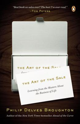 The Art of the Sale: Learning from the Masters about the Business of Life - Broughton, Philip Delves