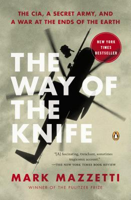 The Way of the Knife: The CIA, a Secret Army, and a War at the Ends of the Earth - Mazzetti, Mark