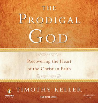 The Prodigal God: Recovering the Heart of the Christian Faith - Keller, Timothy (Read by)