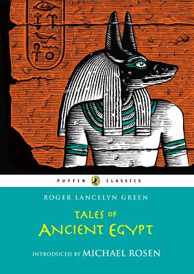 Tales of Ancient Egypt - Green, Roger Lancelyn, and Rosen, Michael (Introduction by)