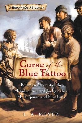 Curse of the Blue Tattoo: Being an Account of the Misadventures of Jacky Faber, Midshipmand and Fine Lady - Meyer, Louis A