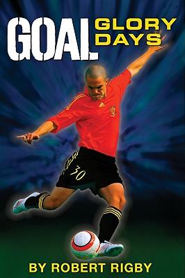 Goal!: Glory Days - Rigby, Robert
