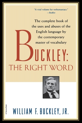 Buckley: The Right Word - Buckley, William F, Jr., and Vaughan, Samuel S (Editor)