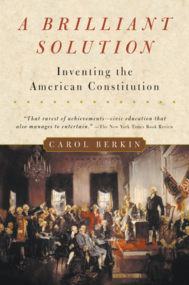 A Brilliant Solution: Inventing the American Constitution - Berkin, Carol