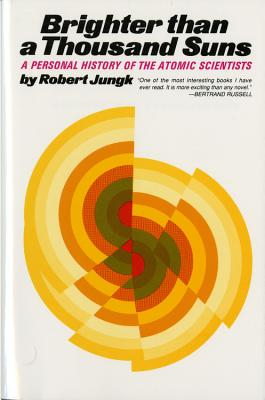 Brighter Than a Thousand Suns: A Personal History of the Atomic Scientists - Jungk, Robert, and Robert, Jungk, and Cleugh, James (Translated by)