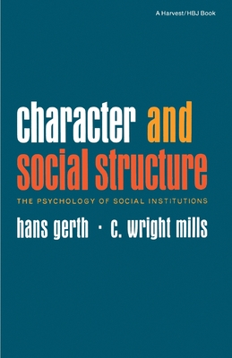 Character and Social Structure: The Psychology of Social Institutions - Gerth, Hans, and Mills, C Wright, and Merton, Robert K (Foreword by)
