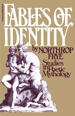 Fables of Identity: Studies in Poetic Mythology - Frye, Northrop (Introduction by)