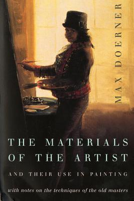 The Materials of the Artist and Their Use in Painting: With Notes on the Techniques of the Old Masters, Revised Edition - Doerner, Max, and Neuhaus, Eugen (Translated by)