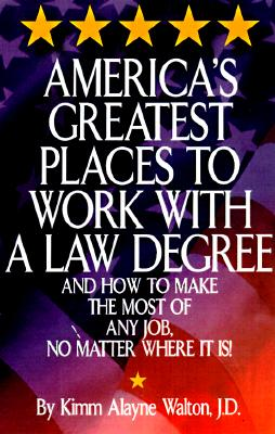 America's Greatest Places to Work with a Law Degree - Walton, Kimm Alayne