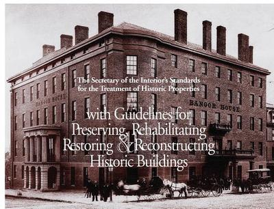 The Secretary of the Interior's Standards for the Treatment of Historic Properties with Guidelines for Preserviing, Rehabilitating, Restoring, and Reconstructing Historic Buildings - Weeks, Kay D, and Grimmer, Anne E, and National Park Service (U S ) (Producer)