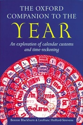 The Oxford Companion to the Year: An Exploration of Calendar Customs and Time-Reckoning - Blackburn, Bonnie, and Holford-Strevens, Leofranc