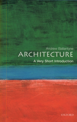 Architecture: A Very Short Introduction - Ballantyne, Andrew