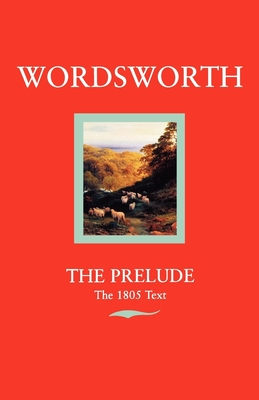 Wordsworth: The Prelude the 1805 Text - Wordsworth, William, and De Selincourt, Ernest (Editor), and Gill, Stephen, Professor (Editor)