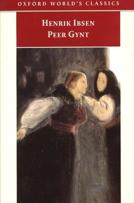 Peer Gynt: A Dramatic Poem - Ibsen, Henrik Johan, and Fillinger, Johann (Translated by), and Fry, Christopher (Translated by)