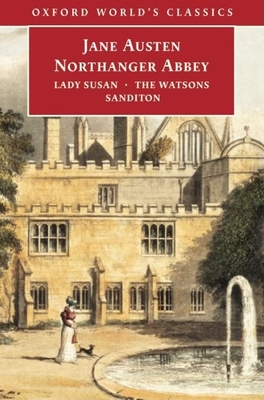 Northanger Abbey, Lady Susan, the Watsons, Sanditon - Austen, Jane, and Kinsley, James (Editor), and Davie, John (Editor)