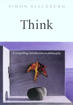 Think: A Compelling Introduction to Philosophy - Blackburn, Simon