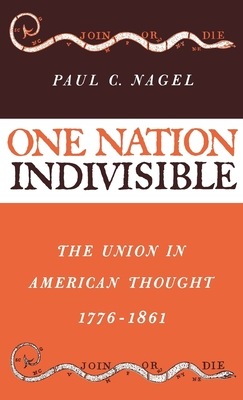 One Nation Indivisible: The Union in American Thought, 1776-1861 - Nagel, Paul C