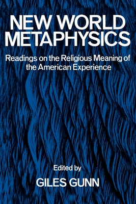 New World Metaphysics: Readings on the Religious Meaning of the American Experience - Gunn, Giles B