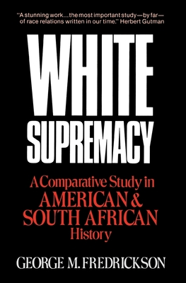 White Supremacy: A Comparative Study of American and South African History - Fredrickson, George M
