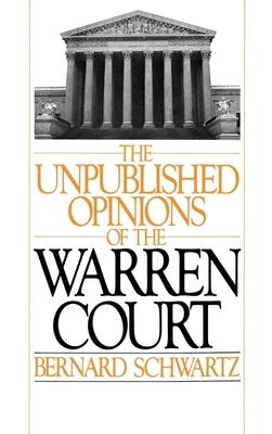 The Unpublished Opinions of the Warren Court - Schwartz, Bernard